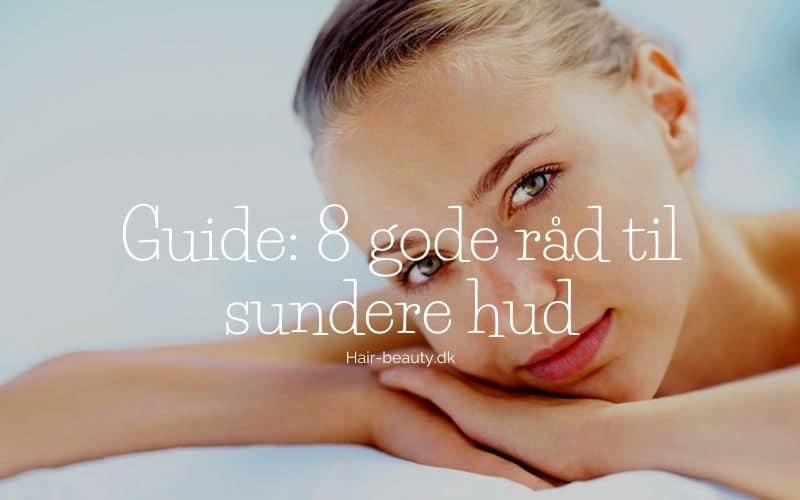 gode råd til sund hud